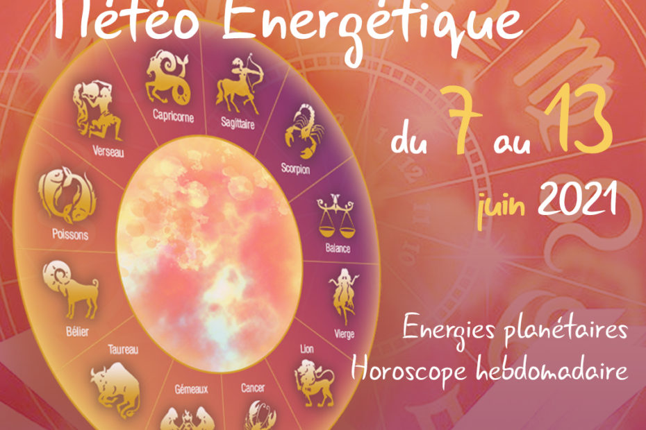 horoscope de la semaine juin 2021
